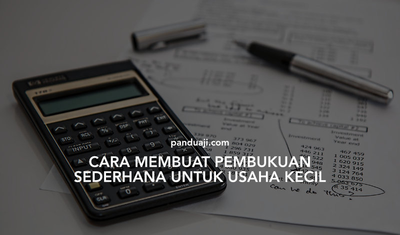cara membuat pembukuan keuangan sederhana untuk usaha kecil
