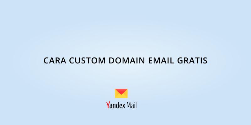 Custom Domain Email Gratis dengan Yandex