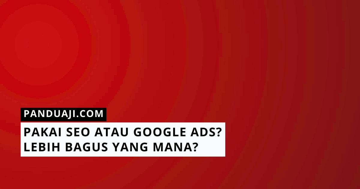 SEO atau Google Ads